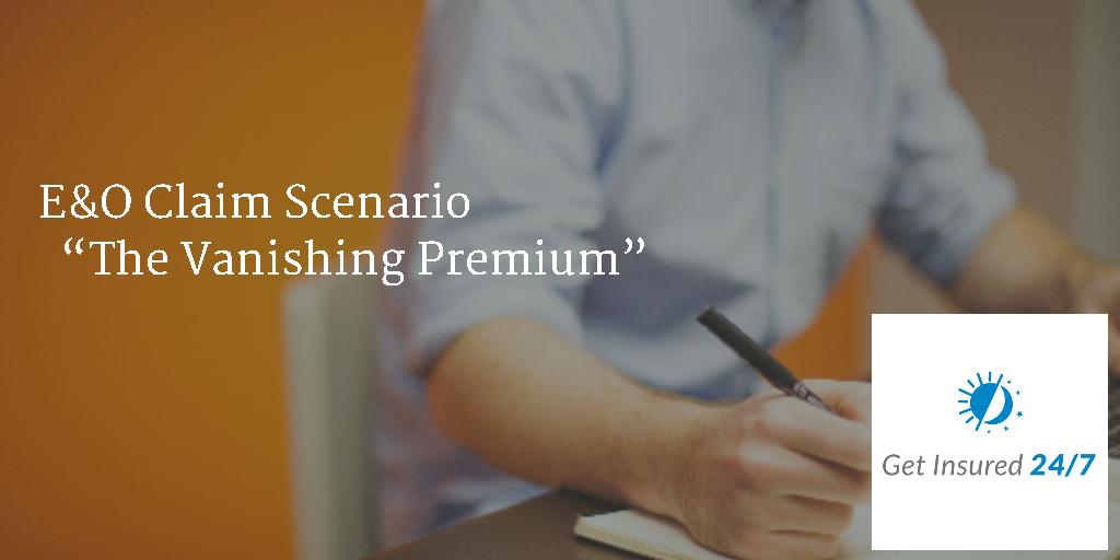 e and o claim scenario - The Vanishing Premium